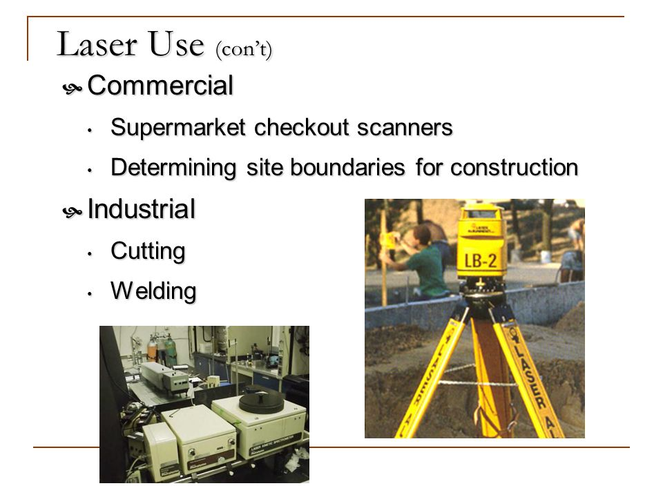 Laser Use (con't) Commercial Industrial Supermarket checkout scanners
