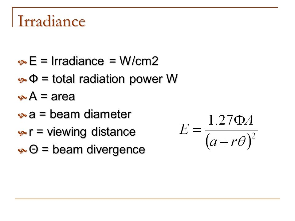 Irradiance E = Irradiance = W/cm2 Ф = total radiation power W A = area