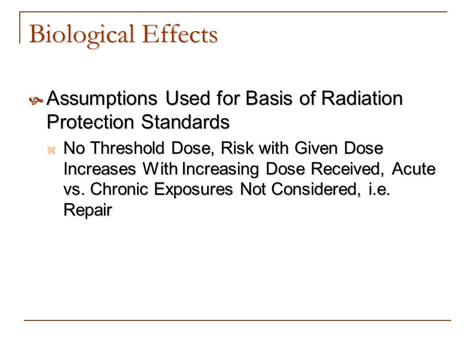 Biological Effects Assumptions Used for Basis of Radiation Protection Standards.