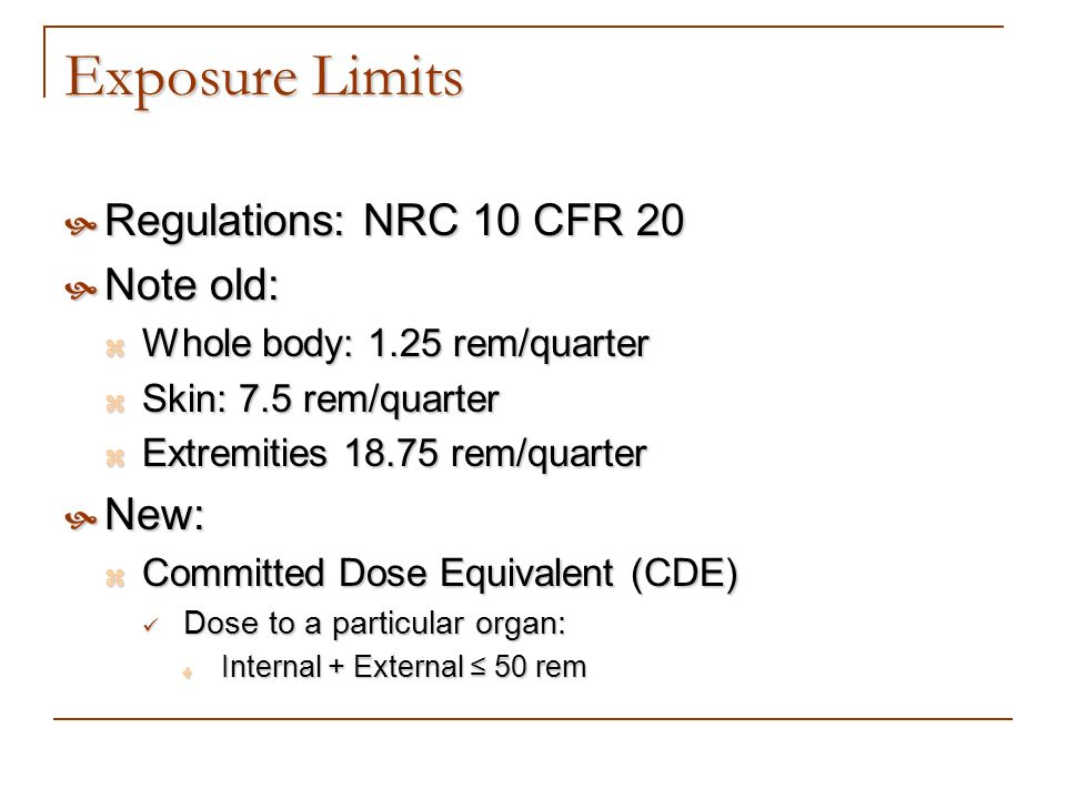 Exposure Limits Regulations: NRC 10 CFR 20 Note old: New:
