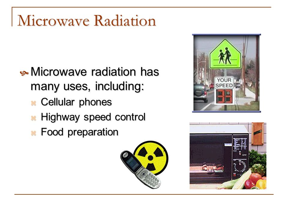 Microwave Radiation Microwave radiation has many uses, including:
