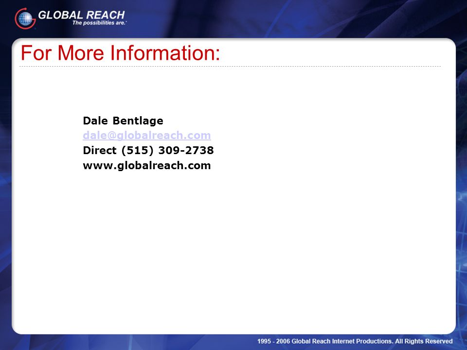 For More Information: Dale Bentlage dale@globalreach.com