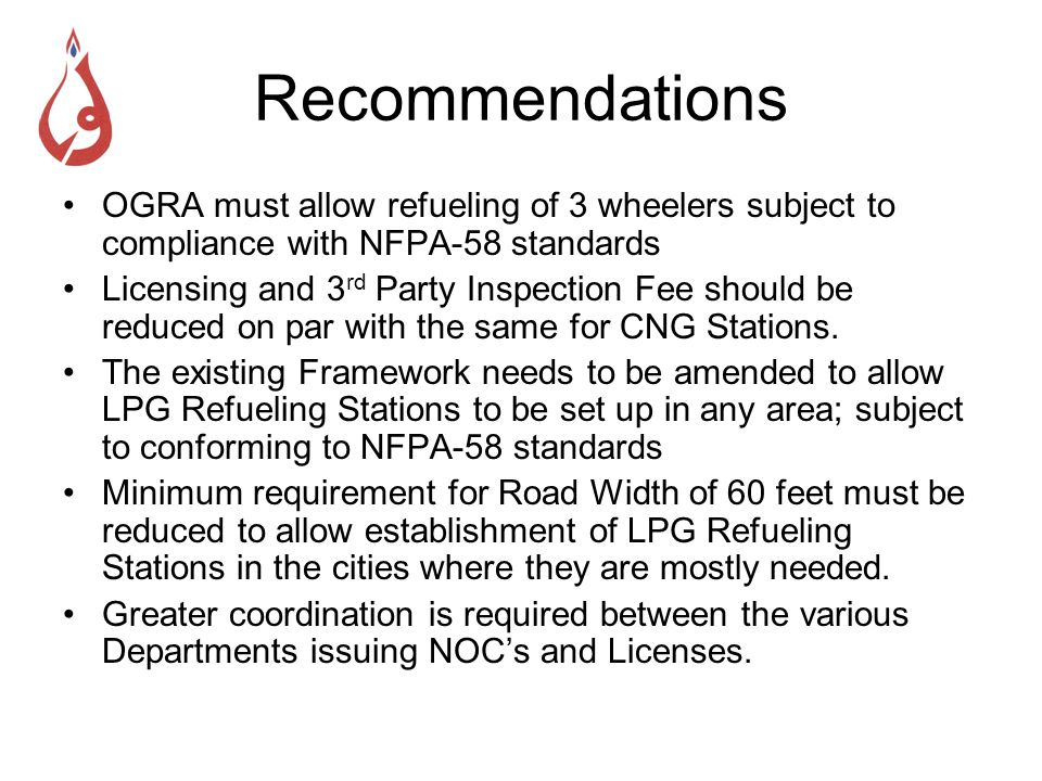 Recommendations OGRA must allow refueling of 3 wheelers subject to compliance with NFPA-58 standards.