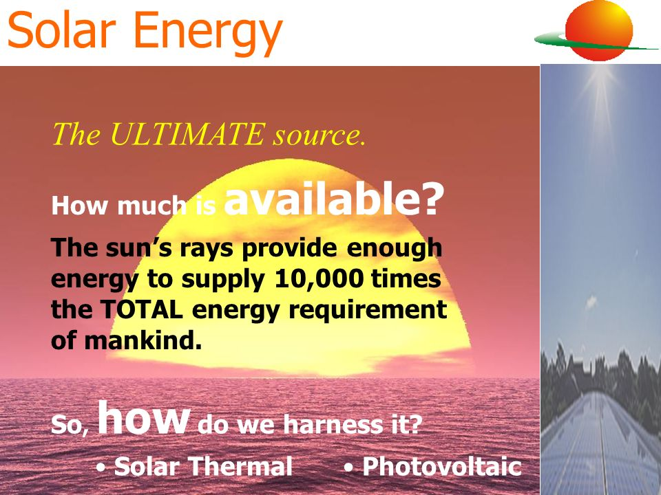 Solar Energy The ULTIMATE source. How much is available