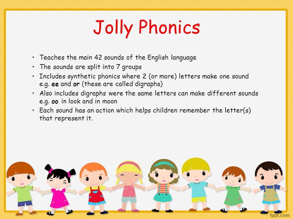 Jolly Phonics Teaches the main 42 sounds of the English language