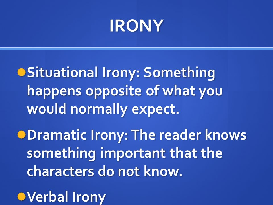 IRONY Situational Irony: Something happens opposite of what you would normally expect.