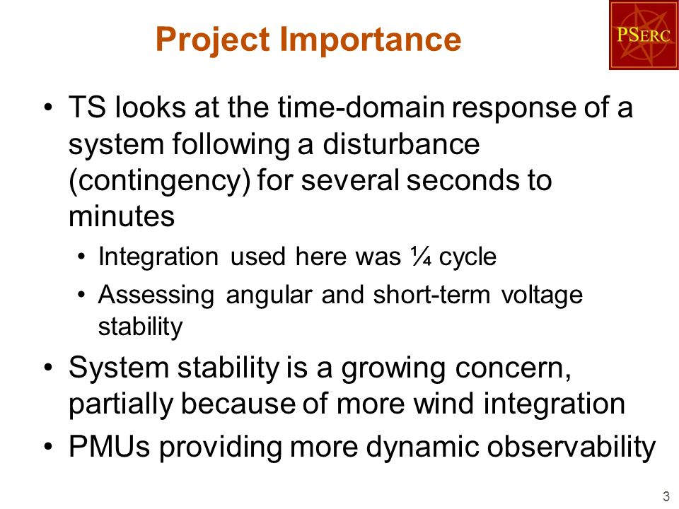Project Importance TS looks at the time-domain response of a system following a disturbance (contingency) for several seconds to minutes.