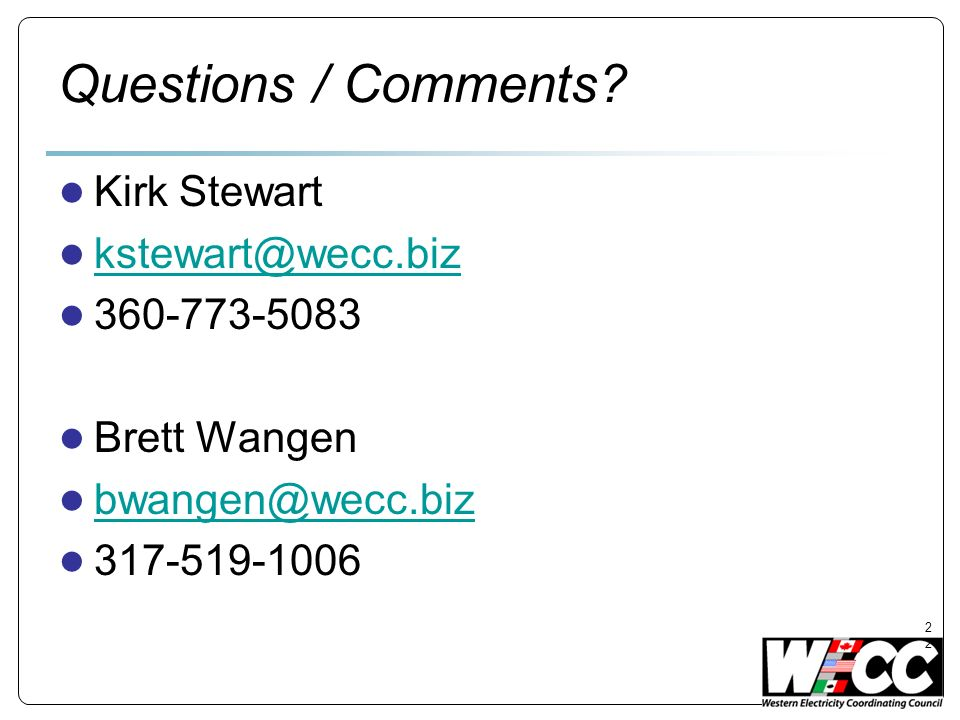Questions / Comments Kirk Stewart kstewart@wecc.biz 360-773-5083
