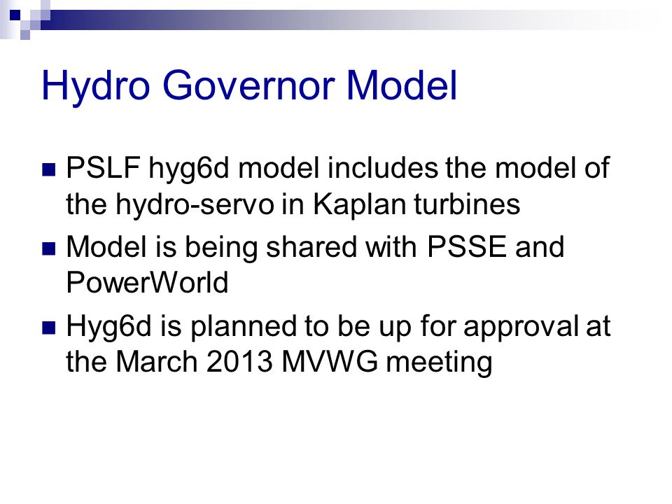 Hydro Governor Model PSLF hyg6d model includes the model of the hydro-servo in Kaplan turbines. Model is being shared with PSSE and PowerWorld.