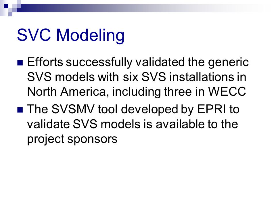SVC Modeling Efforts successfully validated the generic SVS models with six SVS installations in North America, including three in WECC.