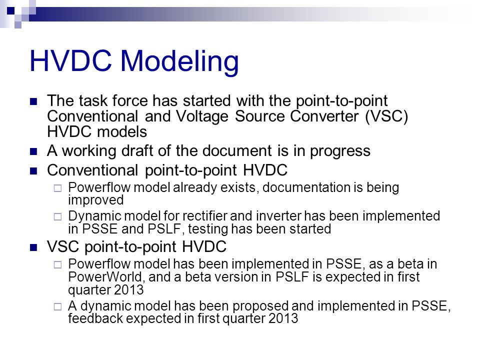 HVDC Modeling The task force has started with the point-to-point Conventional and Voltage Source Converter (VSC) HVDC models.