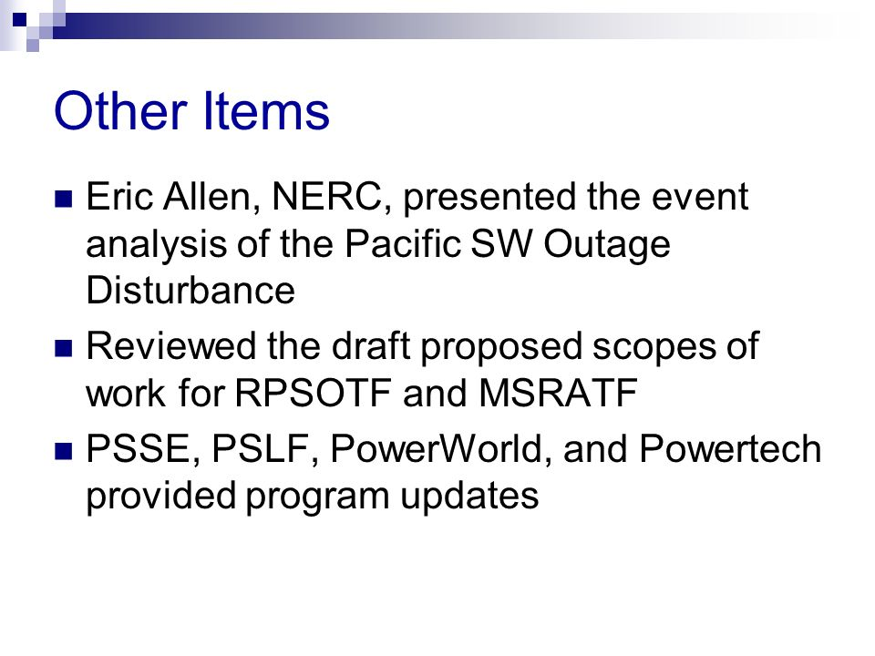 Other Items Eric Allen, NERC, presented the event analysis of the Pacific SW Outage Disturbance.