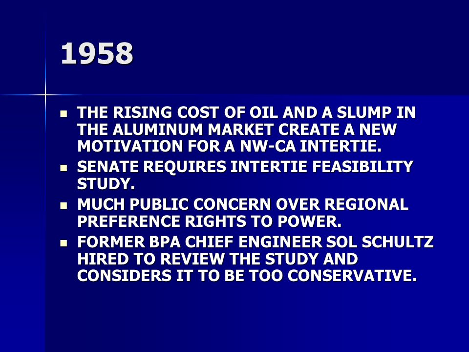 1958 THE RISING COST OF OIL AND A SLUMP IN THE ALUMINUM MARKET CREATE A NEW MOTIVATION FOR A NW-CA INTERTIE.