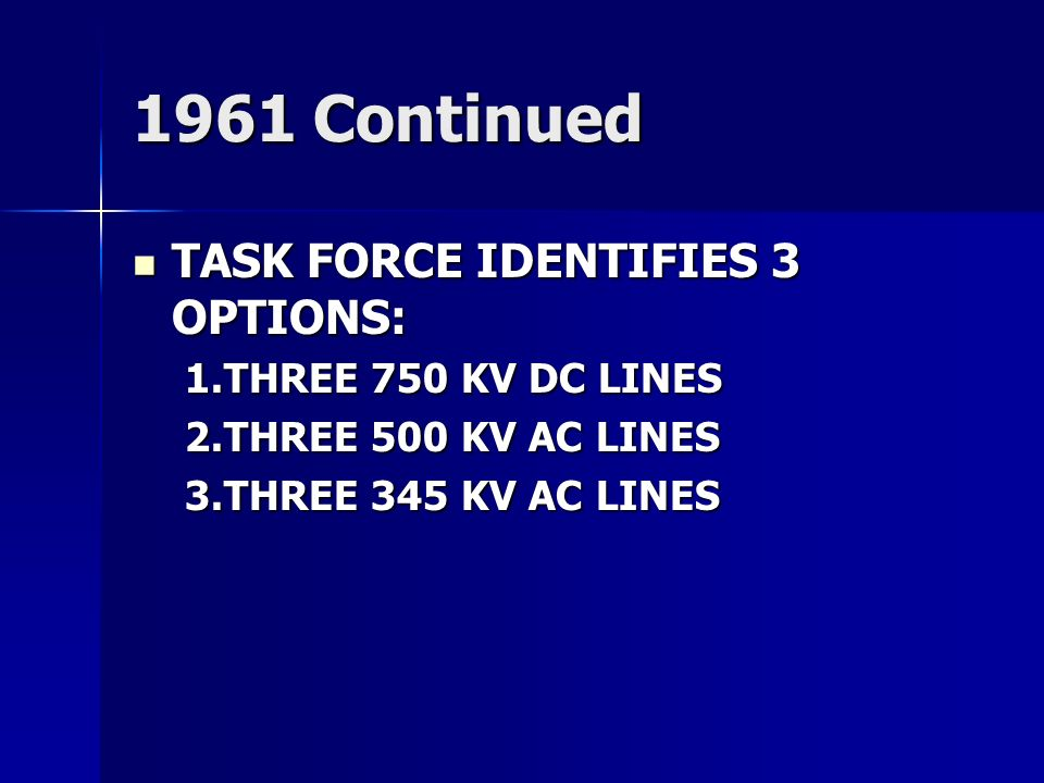 1961 Continued TASK FORCE IDENTIFIES 3 OPTIONS: THREE 750 KV DC LINES