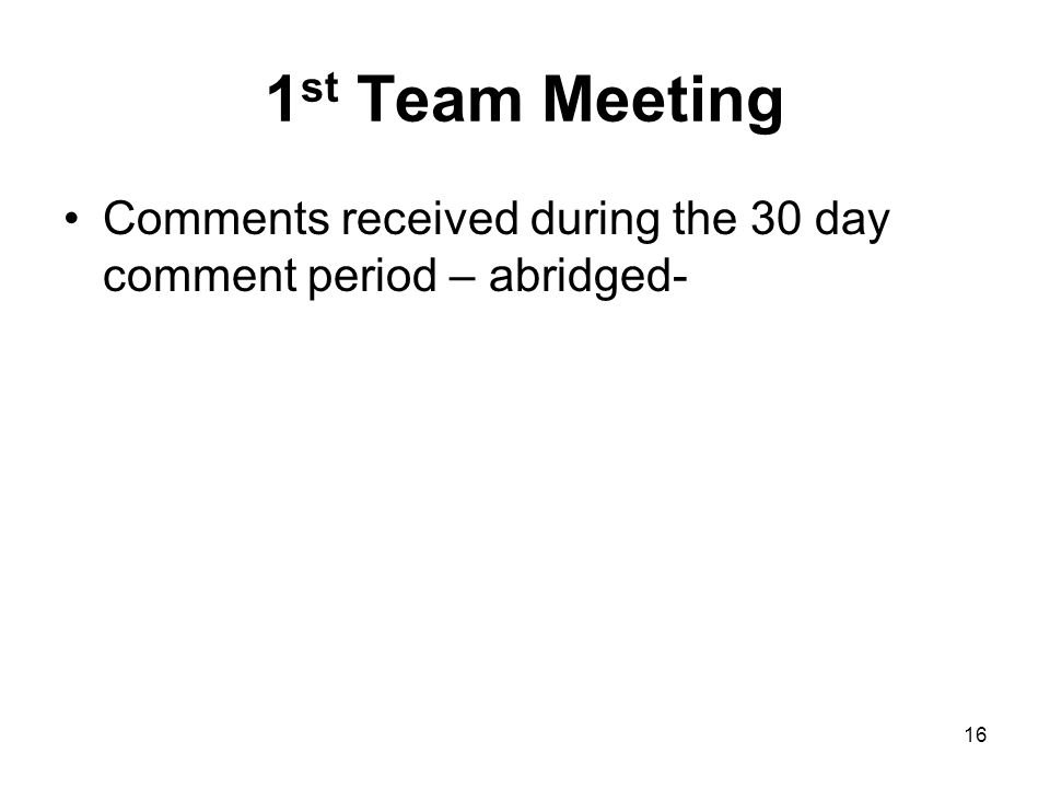 1st Team Meeting Comments received during the 30 day comment period – abridged-