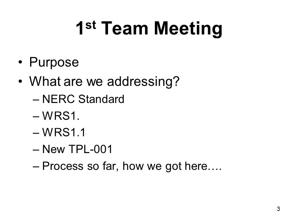 1st Team Meeting Purpose What are we addressing NERC Standard WRS1.