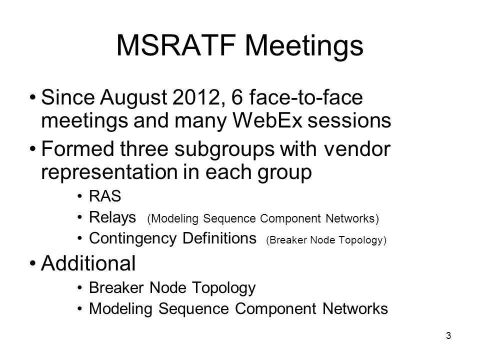 MSRATF Meetings Since August 2012, 6 face-to-face meetings and many WebEx sessions. Formed three subgroups with vendor representation in each group.