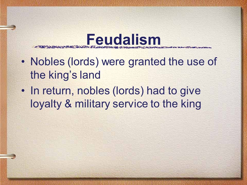 Feudalism Nobles (lords) were granted the use of the king's land