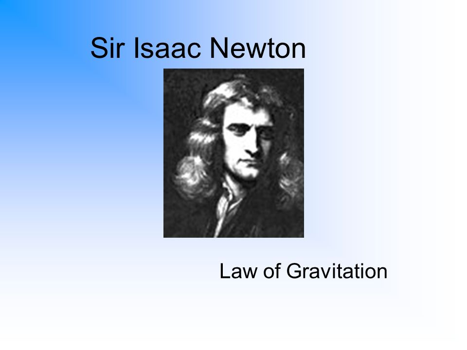 Sir Isaac Newton Law of Gravitation