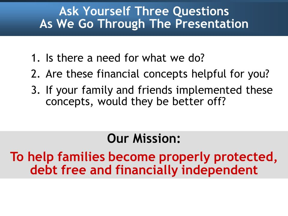 Ask Yourself Three Questions As We Go Through The Presentation