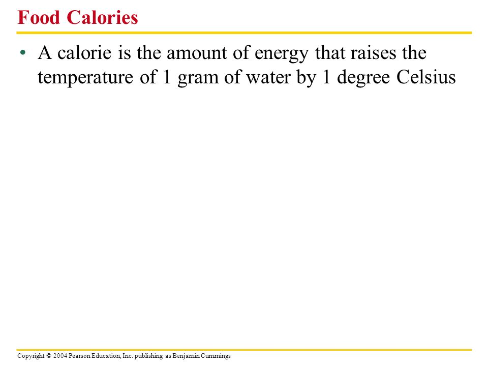 Food Calories A calorie is the amount of energy that raises the temperature of 1 gram of water by 1 degree Celsius.