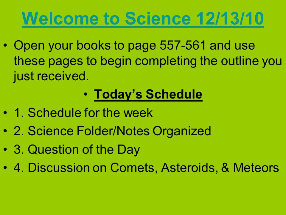 Welcome to Science 12/13/10 Open your books to page and use these pages to begin completing the outline you just received.