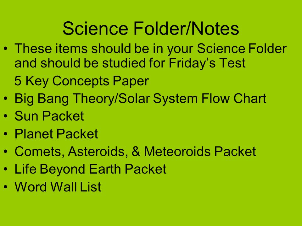 Science Folder/Notes These items should be in your Science Folder and should be studied for Friday's Test.