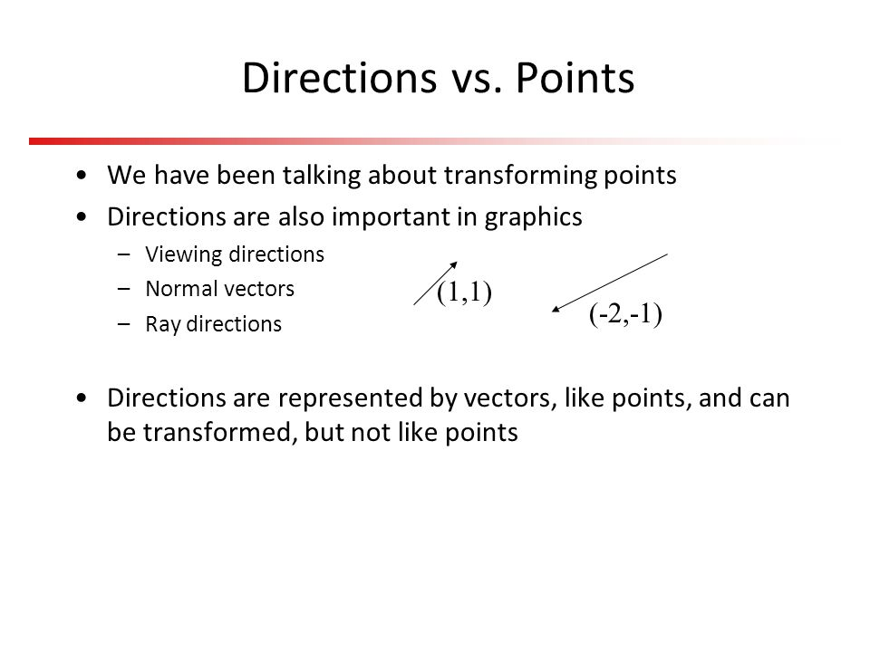 Directions vs. Points We have been talking about transforming points