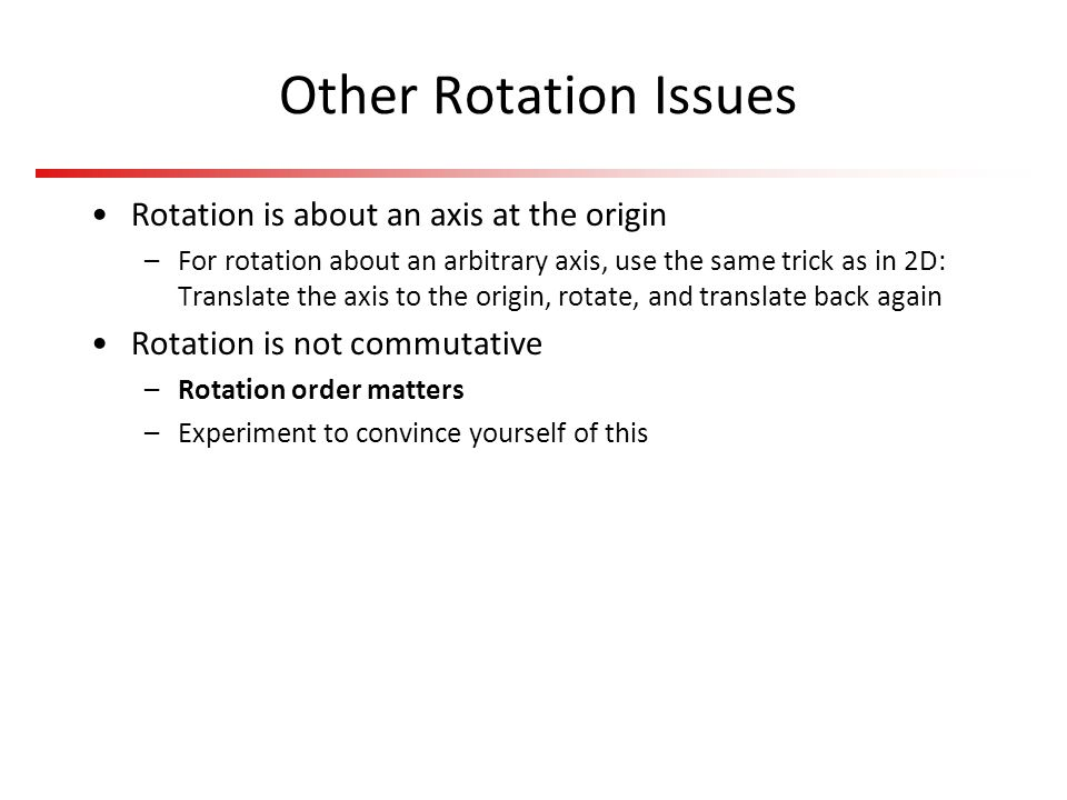 Other Rotation Issues Rotation is about an axis at the origin