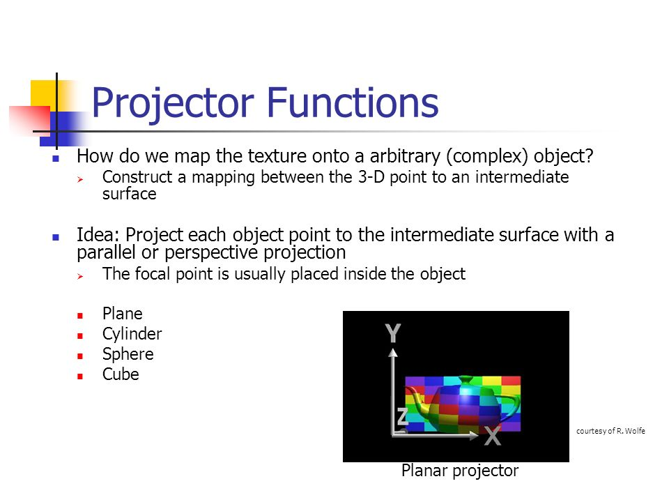 Projector Functions How do we map the texture onto a arbitrary (complex) object