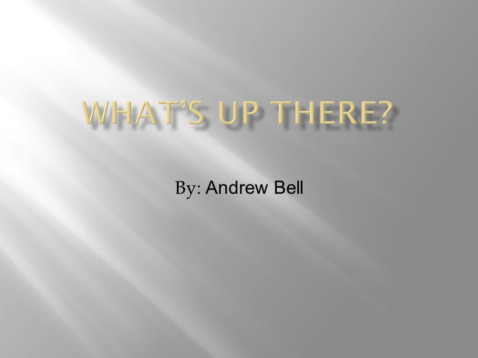 What's Up There By: Andrew Bell