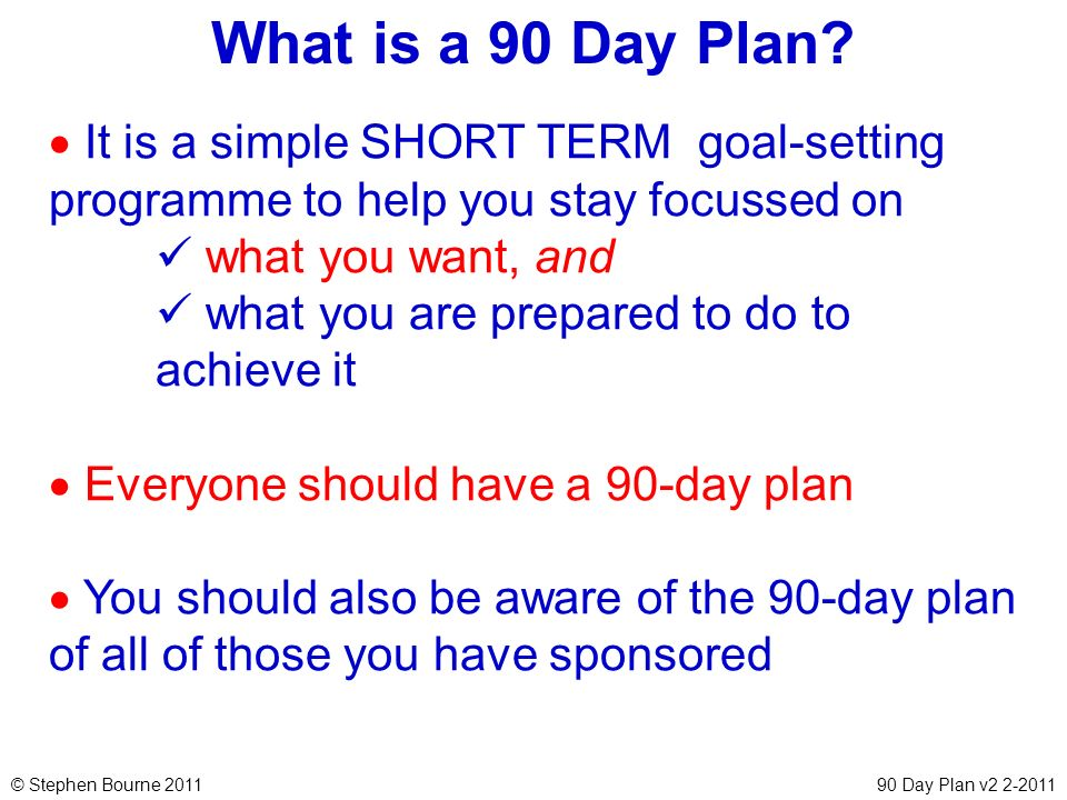 What is a 90 Day Plan It is a simple SHORT TERM goal-setting programme to help you stay focussed on.