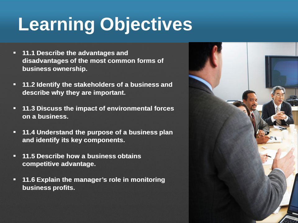 Learning Objectives 11.1 Describe the advantages and disadvantages of the most common forms of business ownership.