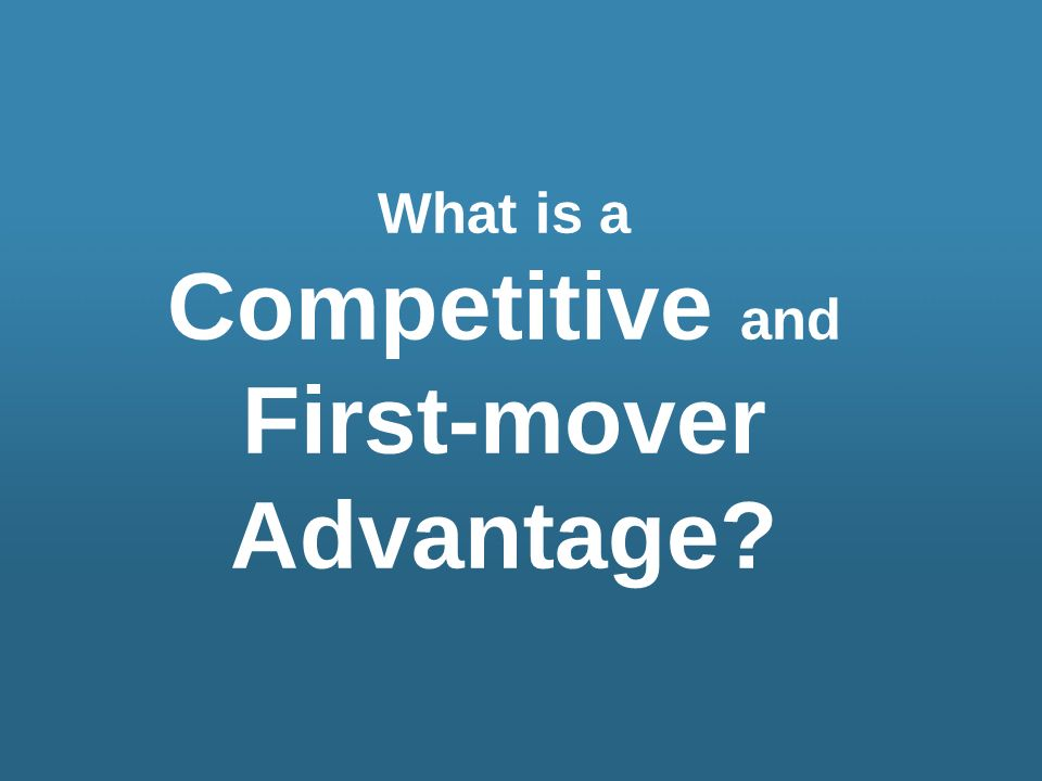 Competitive and First-mover Advantage