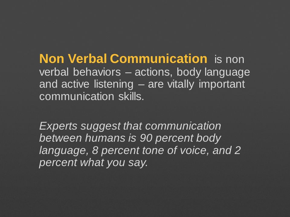 Non Verbal Communication is non verbal behaviors – actions, body language and active listening – are vitally important communication skills.