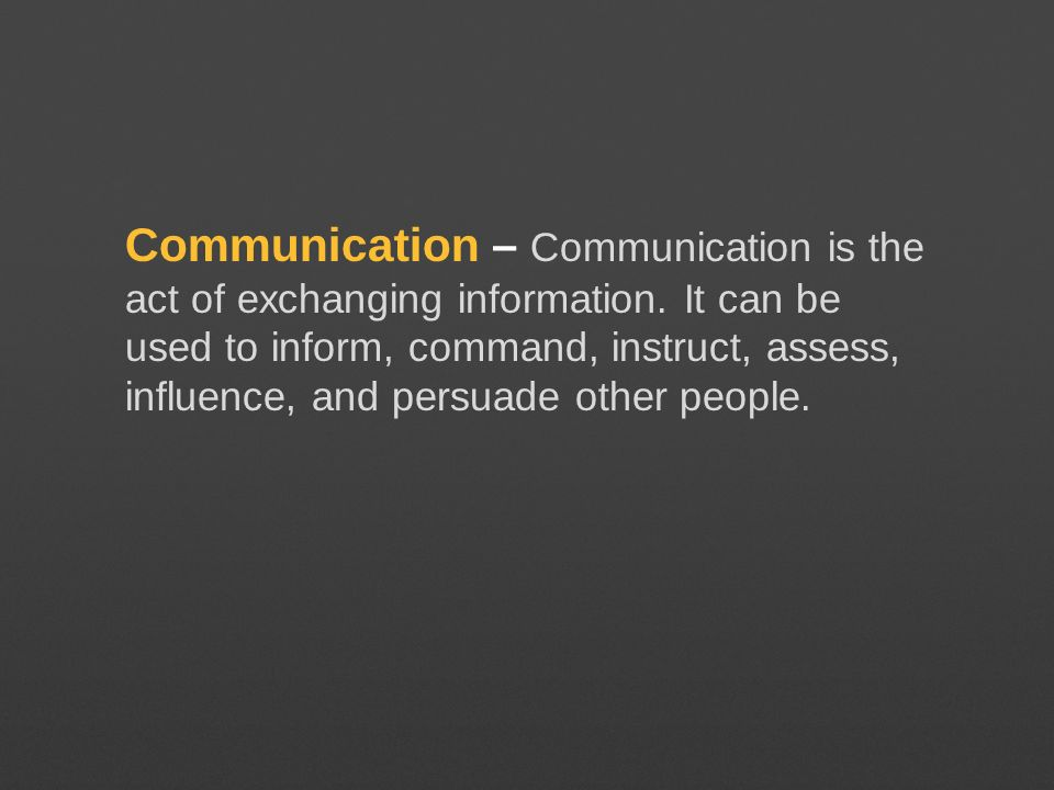 Communication – Communication is the act of exchanging information
