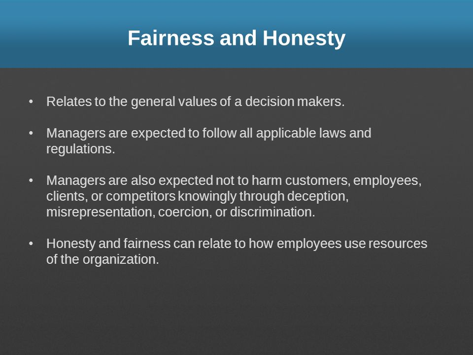 Fairness and Honesty Relates to the general values of decision makers.