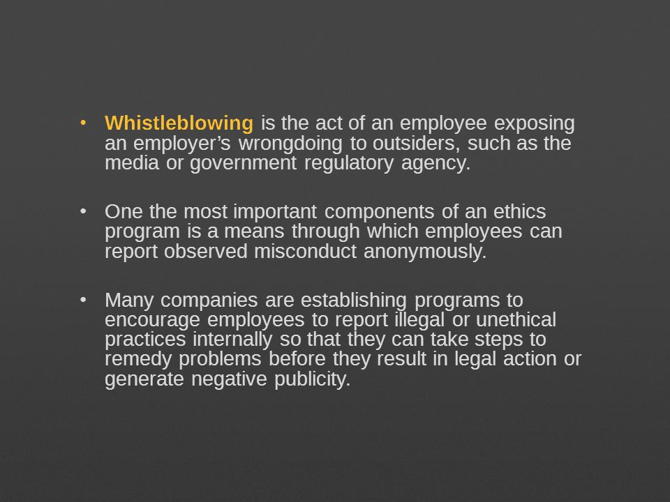 Whistleblowing is the act of an employee exposing an employer's wrongdoing to outsiders, such as the media or government regulatory agency.