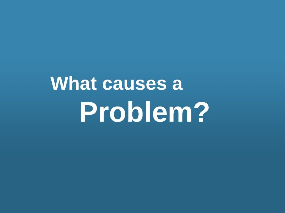 What causes a Problem