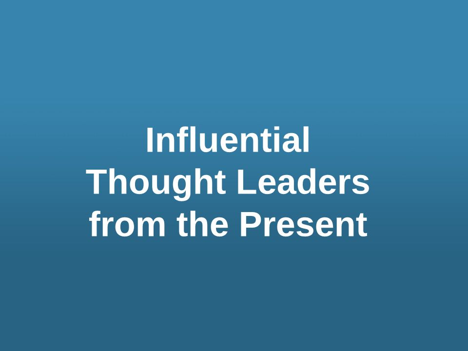 Influential Thought Leaders from the Present