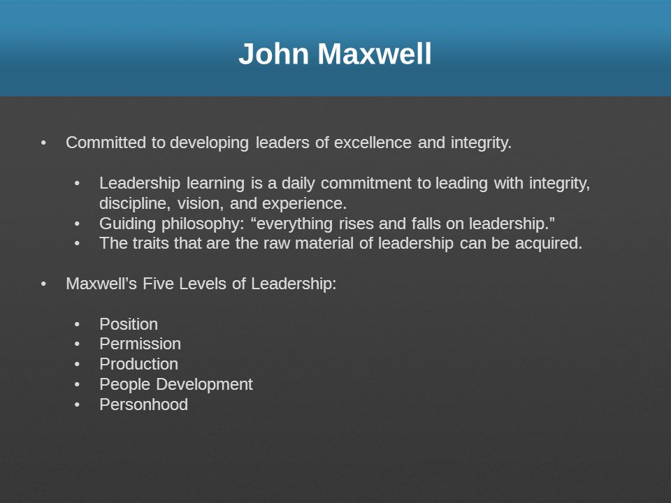 John Maxwell Committed to developing leaders of excellence and integrity.