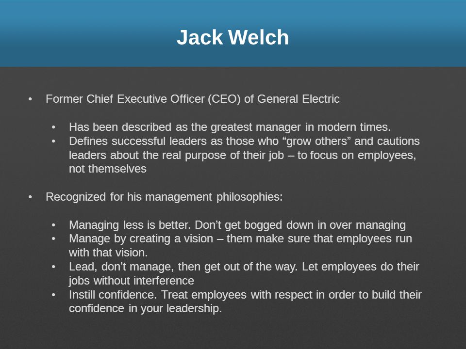 Jack Welch Former Chief Executive Officer (CEO) of General Electric
