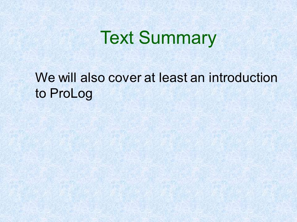 Text Summary We will also cover at least an introduction to ProLog