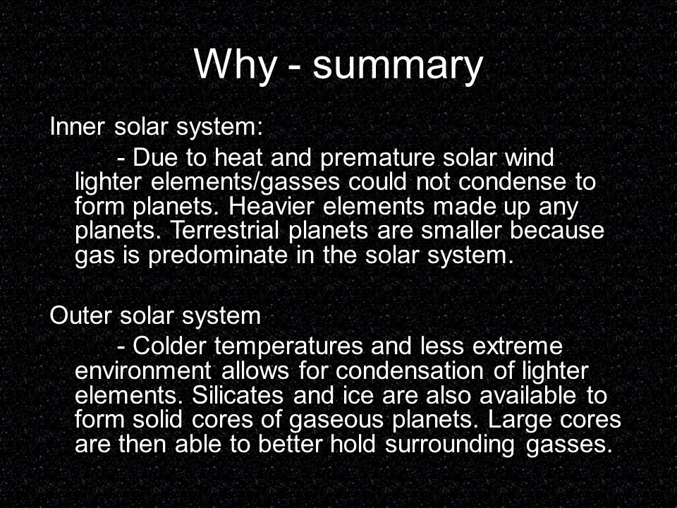 Why - summary Inner solar system: