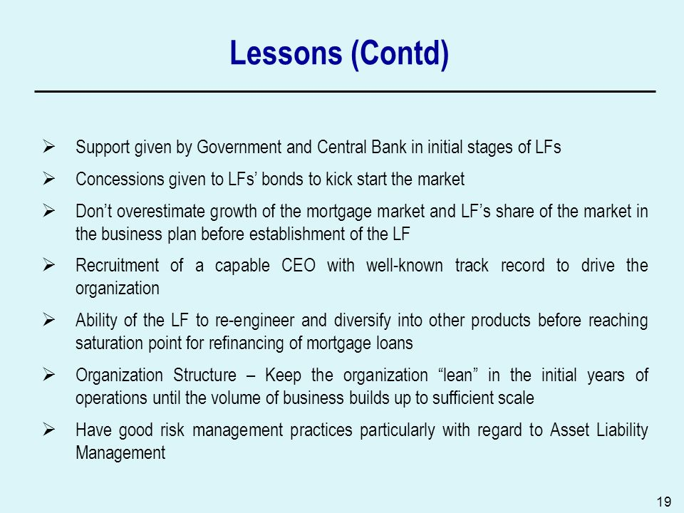 Lessons (Contd) Support given by Government and Central Bank in initial stages of LFs Concessions given to LFs' bonds to kick start the market