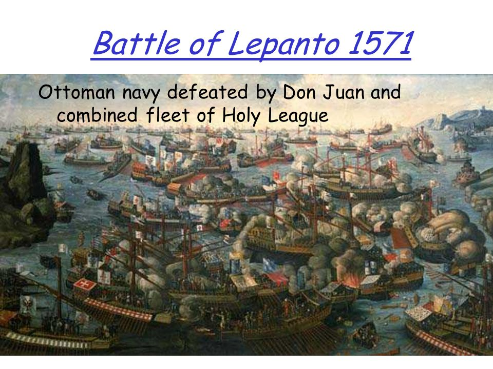 Battle of Lepanto 1571 Ottoman navy defeated by Don Juan and combined fleet of Holy League.