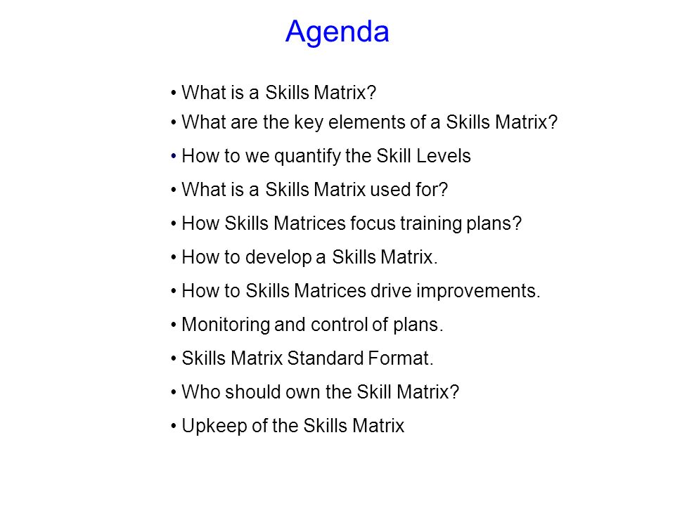 Agenda What is a Skills Matrix