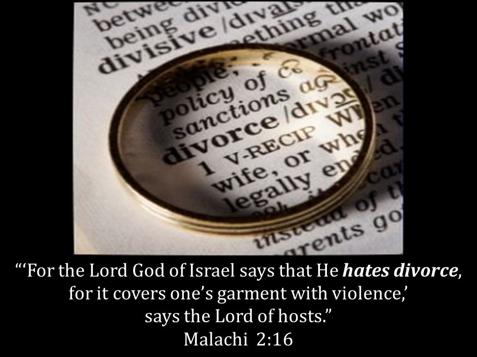 'For the Lord God of Israel says that He hates divorce, for it covers one's garment with violence,'