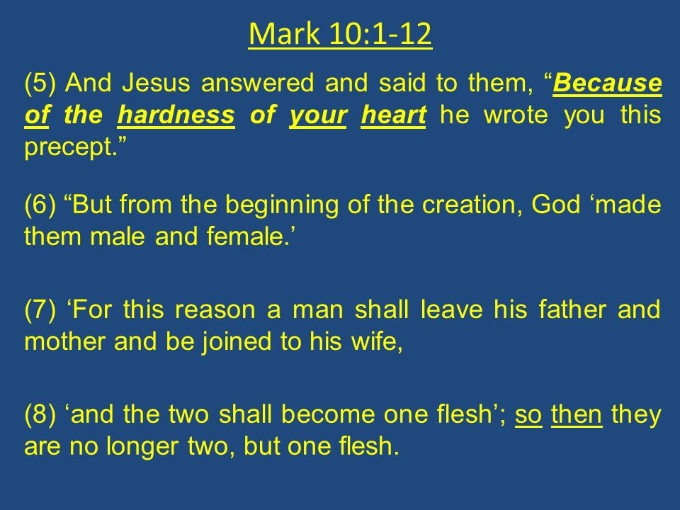 Mark 10:1-12 (5) And Jesus answered and said to them, Because of the hardness of your heart he wrote you this precept.