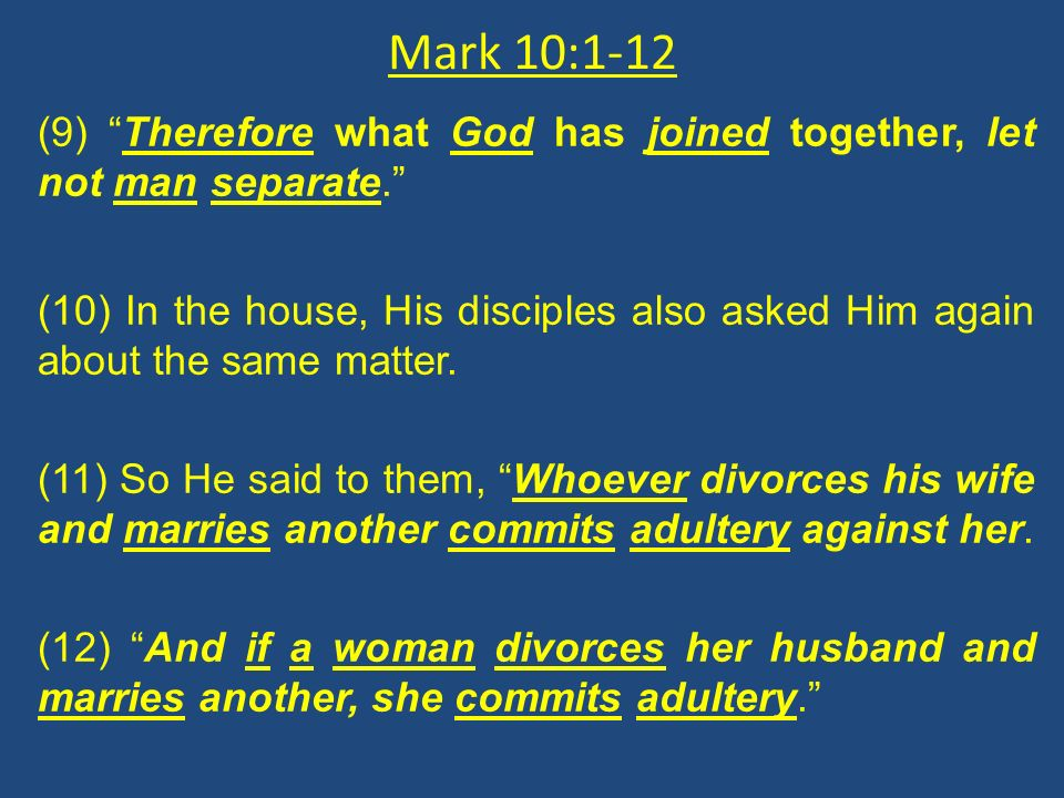 Mark 10:1-12 (9) Therefore what God has joined together, let not man separate.